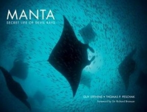 Guy Stevens,   Thomas P Peschak Manta: Secret Life of Devil Rays