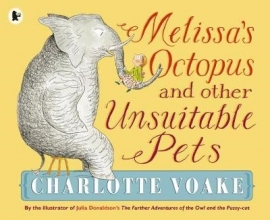 Voake, Charlotte Melissa`s Octopus and Other Unsuitable Pets
