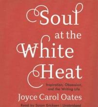 Oates, Joyce Carol Soul at the White Heat