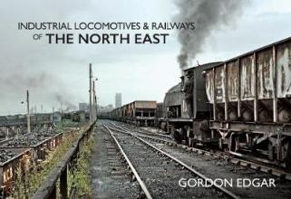 Gordon Edgar Industrial Locomotives & Railways of The North East