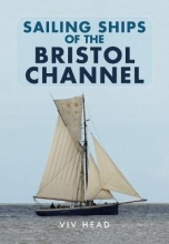 Viv Head Sailing Ships of the Bristol Channel