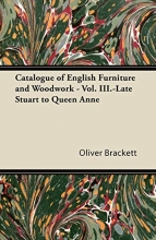 Brackett, Oliver Catalogue of English Furniture and Woodwork - Vol. III.-Late Stuart to Queen Anne