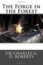 Roberts, Sir Charles G D Forge in the Forest