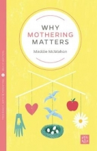 Maddie McMahon Why Mothering Matters