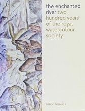 Simon Fenwick Enchanted River: Two Hundred Years of the Royal Watercolour Society