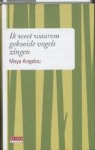 Maya  Angelou Ik weet waarom gekooide vogels zingen