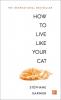 Garnier Stephane, How to Live Like Your Cat