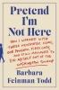 Todd, Barbara Feinman, Pretend I`m Not Here