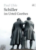 Uhle, Paul, Schiller im Urteil Goethes