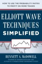 McDowell, Bennett Elliot Wave Techniques Simplified: How to Use the Probability Matrix to Profit on More Trades