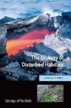 Lawrence R. (Professor of Ecology, University of Nevada Las Vegas, USA) Walker The Biology of Disturbed Habitats
