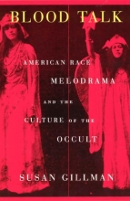 Gillman, Susan K Blood Talk - American Race Melodrama and the Culture of the Occult