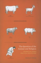 Gross, Aaron The Question of the Animal and Religion - Theoretical Stakes, Practical Implications
