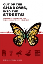 Costanza-chock, Sasha Out of the Shadows, Into the Streets! - Transmedia Organizing and the Immigrant Rights Movement