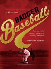 Steven D. Schmitt A History of Badger Baseball