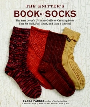 Clara Parkes The Knitter`s Book Of Socks