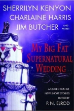 Kenyon, Sherrilyn,   Harris, Charlaine,   Banks, L. A. My Big Fat Supernatural Wedding