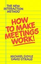 Doyle, Michael,   Straus, David How to Make Meetings Work