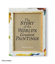 Ayres, Charlie The Story of the World`s Greatest Paintings
