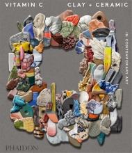 Clare Lilley, Vitamin C: Clay and Ceramic in Contemporary Art
