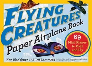 Ken Blackburn,   Jeff Lammers Flying Creatures Paper Airplane Book