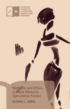 Jones, Esther L. Medicine and Ethics in Black Women`s Speculative Fiction