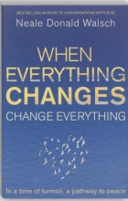 Neale Donald Walsch When Everything Changes, Change Everything