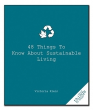 Klein, Victoria 48 Things to Know about Sustainable Living