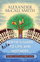McCall Smith, Alexander Bertie`s Guide to Life and Mothers