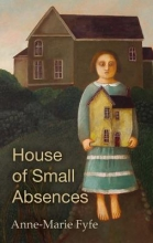 Fyfe, Anne-marie House of Small Absences