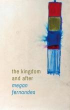 Fernandes, Megan The Kingdom and After