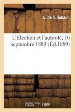 Villenaut, A. L`Election Et L`Autorite. 10 Septembre 1889.