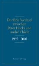 Hacks, Peter Der Briefwechsel zwischen Peter Hacks und André Thiele 1997 - 2003