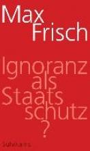 Frisch, Max Ignoranz als Staatsschutz?