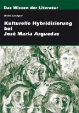 Landgraf, Diemo Kulturelle Hybridisierung bei José María Arguedas