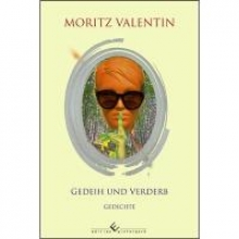 Valentin, Moritz Gedeih und Verderb