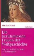 Schad, Martha Die berühmtesten Frauen der Weltgeschichte