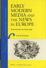 J. W.  Koopmans Early Modern Media and the News in Europe