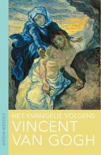 Anton  Wessels Het evangelie volgens Vincent van Gogh