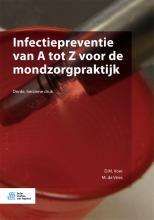 M. de Vries D.M. Voet, Infectiepreventie van A tot Z voor de mondzorgpraktijk