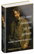 Madelon de Keizer Als een meeuw op de golven: Albert Verwey en zijn tijd