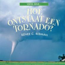 Renee C.  Rebman Hoe ontstaat een tornado?
