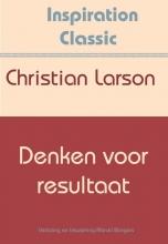 Christian Larson , Denken voor resultaat