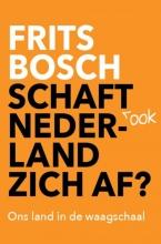 Frits  Bosch Schaft ook Nederland zich af?