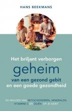 Hans Beekmans , Het briljant verborgen geheim van een gezond gebit en een goede gezondheid