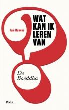 Tom Hannes , Wat kan ik leren van de Boeddha?