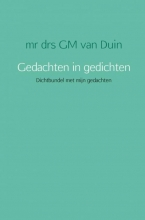 Mr Drs Gm Van Duin , Gedachten in gedichten