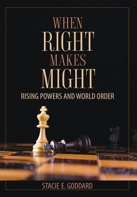 Stacie E. Goddard,When Right Makes Might