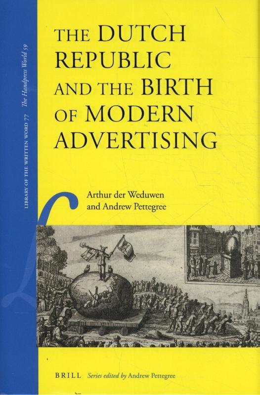 Arthur der Weduwen, Andrew Pettegree,The Dutch Republic and the Birth of Modern Advertising
