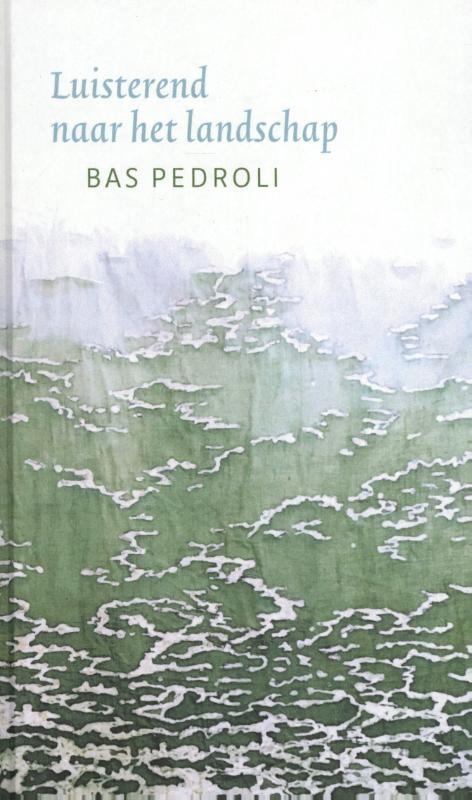 Bas Pedroli,Luisterend naar het landschap